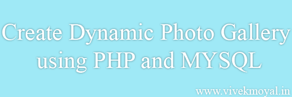 Dynamic Photo Gallery using PHP and MYSQL