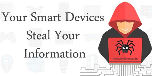 Do You Know Your Smart Devices Can Steal Your Information