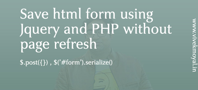 Save HTML Form Using Jquery and PHP Without Page Refresh